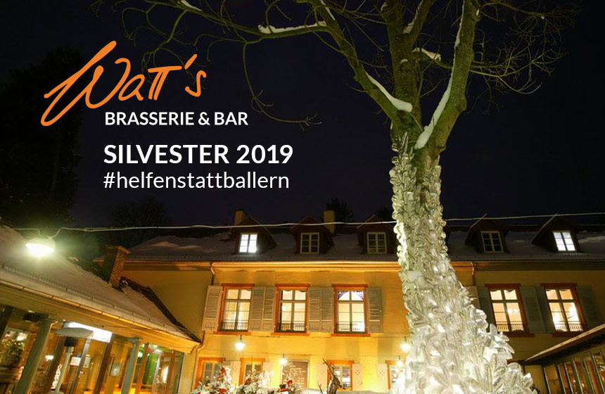 #helfenstattballern – Silvester in der WaTT's Brasserie | Restaurant | Bar | Biergarten in Ettlingen